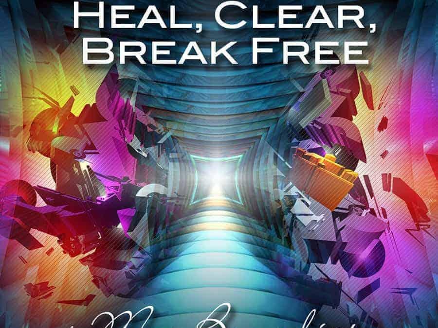 'Heal, Clear & Break Free' Meditation